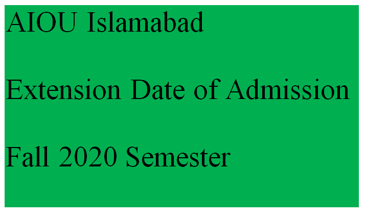 AIOU Extension Date of Admission Fall 2020 Semester