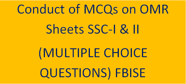 Conduct of MCQs on OMR Sheets SSC-I & II Annual Exam 2021 FBISE