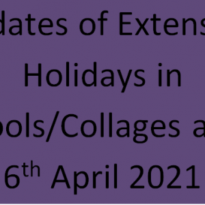 Updates of Extension Holidays in Schools/Collages as on 6th April 2021