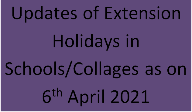 Updates of Extension Holidays in Schools andCollages as on 6th April 2021