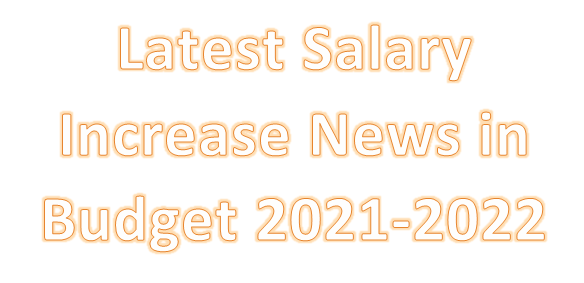 Latest Salary Increase News in Budget 2021-2022