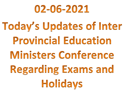 Updates of Inter Provincial Education Ministers Conference on 2nd June 2021 Regarding Exams