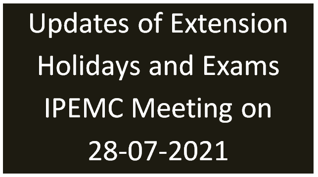 Updates of Extension Holidays and Exams IPEMC Meeting on 28-07-2021